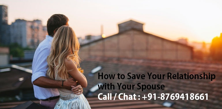 HOW TO SAVE YOUR RELATIONSHIP WITH YOUR SPOUSE