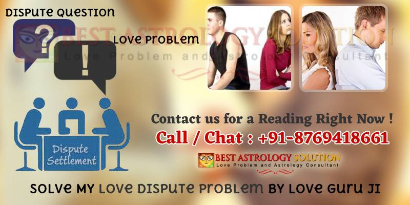 Solve My Love Dispute Problem By Love Guru ji