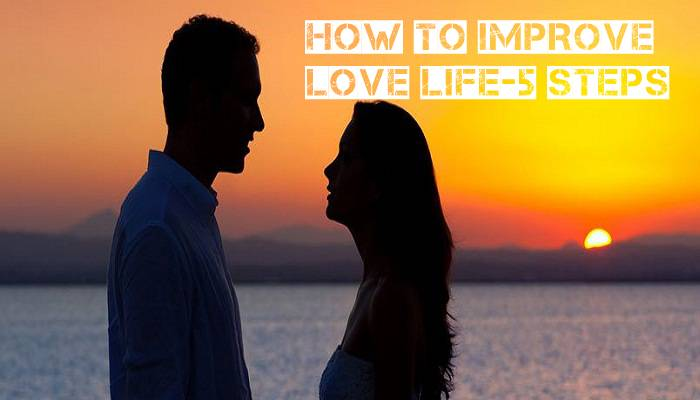 How to Improve your Love Life in 5 Easy Steps